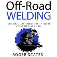 Off-Road Welding - Roger Scates