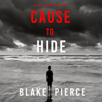 Cause to Hide - Blake Pierce