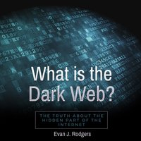 What is the Dark Web? - Evan J. Rodgers