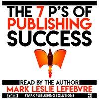 The 7 P's of Publishing Success - Mark Leslie Lefebvre