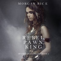 Rebel, Pawn, King - Morgan Rice