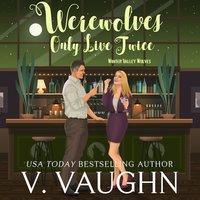Werewolves Only Live Twice - V. Vaughn