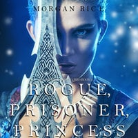 Rogue, Prisoner, Princess - Morgan Rice