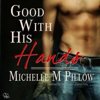 Good with His Hands - Michelle M. Pillow