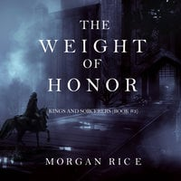The Weight of Honor - Morgan Rice