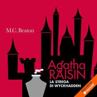 Agatha Raisin e la Strega di Wyckhadden (10° caso) - M.C. Beaton