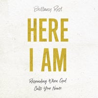 Here I Am: Responding When God Calls Your Name - Brittany Rust