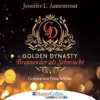 Golden Dynasty: Brennender als Sehnsucht - Jennifer L. Armentrout