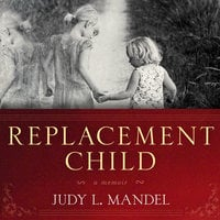 Replacement Child - Judy L. Mandel