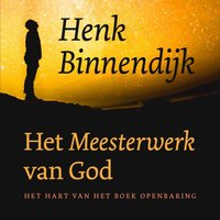Het meesterwerk van God - Henk Binnendijk