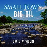 Small Town, Big Oil - David W. Moore