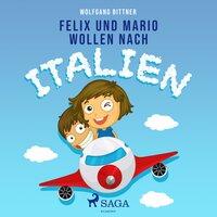 Felix und Mario wollen nach Italien - Wolfgang Bittner