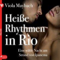 Heiße Rhythmen in Rio. Eine wilde Nacht am Strand von Ipanema - Viola Maybach