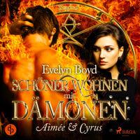 Schöner wohnen mit Dämonen - Band 1: Aimée & Cyrus - Evelyn Boyd