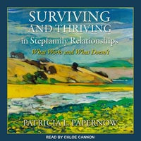 Surviving and Thriving in Stepfamily Relationships - Patricia L. Papernow