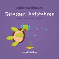 Kindermeditation: Gelassen Autofahren - Isabelle Fellner