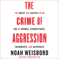 The Crime of Aggression - Noah Weisbord