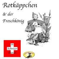 Märchen in Schwizer Dütsch: Rotkäppchen und Der Froschkönig - Gebrüder Grimm