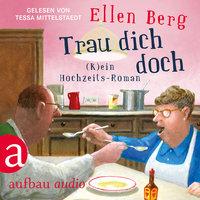 Trau dich doch: (K)ein Hochzeits-Roman - Ellen Berg
