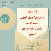 Wie ich dank Shakespeare in Verona die große Liebe fand: Eine wahre Geschichte - Glenn Dixon