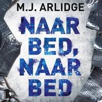 Naar bed, naar bed - M.J. Arlidge