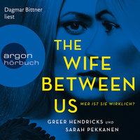 The Wife Between Us: Wer ist sie wirklich? - Sarah Pekkanen, Greer Hendricks