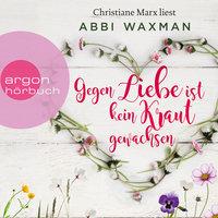 Gegen Liebe ist kein Kraut gewachsen - Abbi Waxman