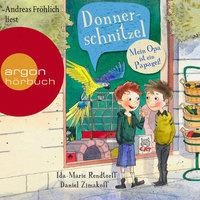 Donnerschnitzel: Mein Opa ist ein Papagei! - Ida-Marie Rendtorff, Daniel Zimakoff