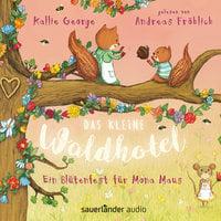 Das kleine Waldhotel: Ein Blütenfest für Mona Maus - Kallie George