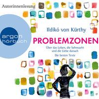 Problemzonen: Über das Leben, die Sehnsucht und die Liebe danach - Ildikó von Kürthy