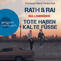 Bullenbrüder - Band 2: Tote haben kalte Füße - Hans Rath,Edgar Rai