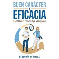 Buen carácter y eficacia. 5 pasos para el éxito personal y profesiona - Benjamín Zorrilla Aguirre, Benjamín Zorrilla
