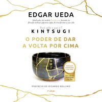 Kintsugi - O Poder de Dar a Volta por Cima - Edgar Ueda