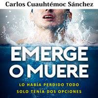 Emerge o muere - Carlos Cuauhtémoc Sánchez, Carlos Cuauthémoc Sánchez