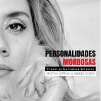 Personalidades Morbosas. El amor en los tiempos del porno - Cristian Cipriani y Andrea García