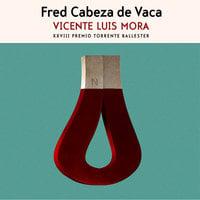 Fred cabeza de vaca - Vicente Luis Mora