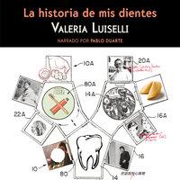 La historia de mis dientes - Valeria Luiselli