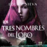 Los tres nombres del lobo - Lola P. Nieva