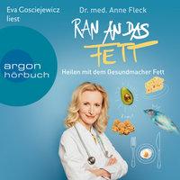 Ran an das Fett: Heilen mit dem Gesundmacher Fett - Anne Fleck
