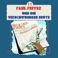 Paul Pepper - Folge 11: Paul Pepper und die verschwundene Beute - Felix Huby