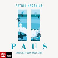 Paus : Konsten att göra något annat - Patrik Hadenius