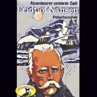 Abenteurer unserer Zeit: Fridtjof Nansen - Polarforscher - Kurt Stephan