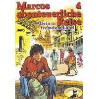 Marcos abenteuerliche Reise - Folge 4: Allein in fremdem Land - Edmondo de Amicis, Rolf Ell