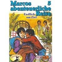 Marcos abenteuerliche Reise - Folge 5: Endlich am Ziel - Edmondo de Amicis, Rolf Ell