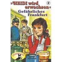 Heidi wird erwachsen - Folge 2: Gefährliches Frankfurt - Rolf Ell