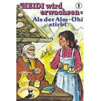 Heidi wird erwachsen - Folge 1: Als der Alm-Öhi stirbt - Rolf Ell