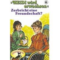 Heidi wird erwachsen - Folge 6: Zerbricht eine Freundschaft? - Rolf Ell