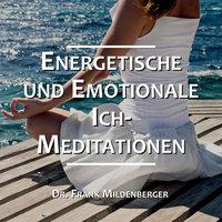 Energetische und Emotionale Ich-Meditationen - Dr. Frank Mildenberger
