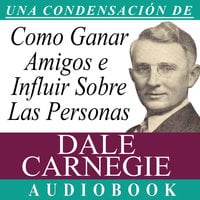 Cómo Ganar Amigos e Influir Sobre las Personas [How to Win Friends and Influence People] - Dale Carnegie
