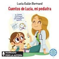 Cuentos de Lucía, mi pediatra - Lucía Galán Bertrand